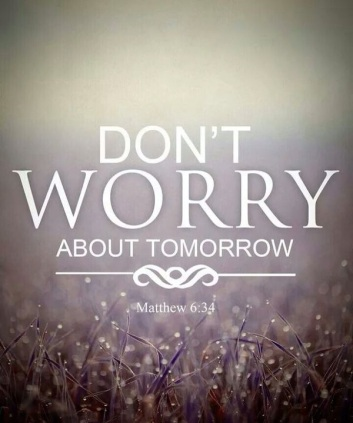 Image result for do not worry about tomorrow